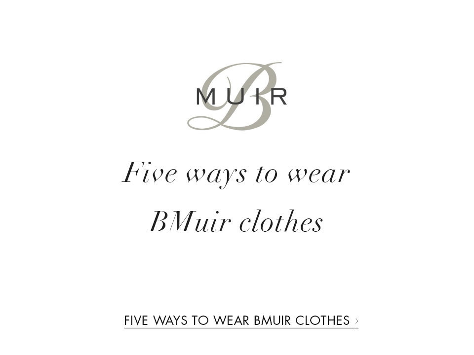 Five ways to wear BMuir